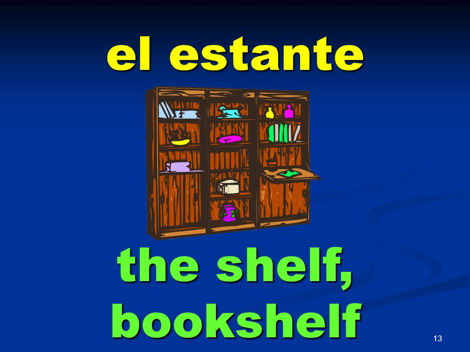 el estante the shelf, bookshelf
