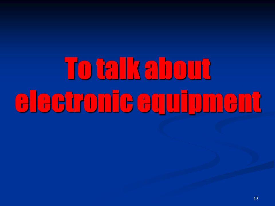 To talk about electronic equipment