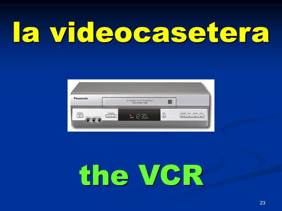 la videocasetera the VCR