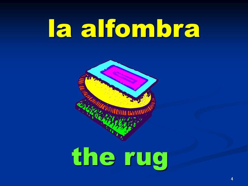 la alfombra the rug