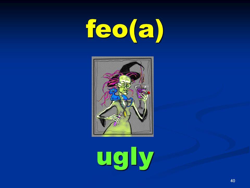 feo(a) ugly