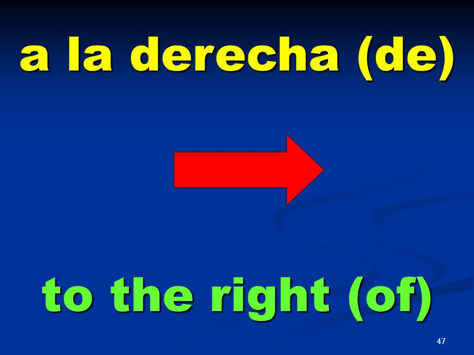 a la derecha (de) to the right (of)