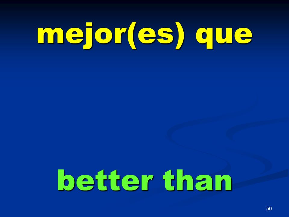 mejor(es) que better than