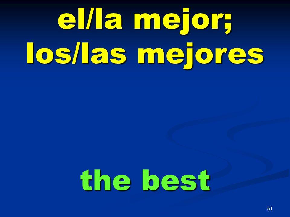 el/la mejor; los/las mejores the best