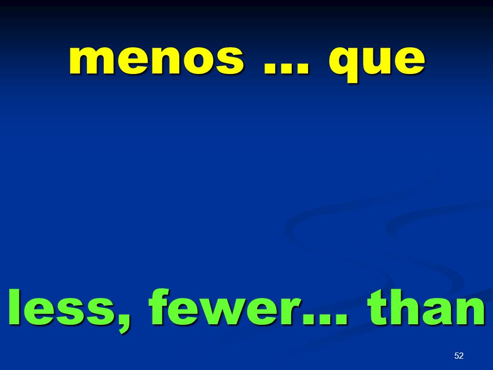 menos … que less, fewer… than