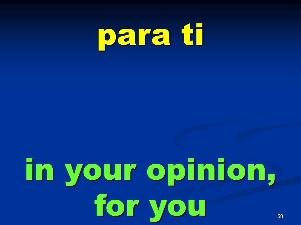 para ti in your opinion, for you