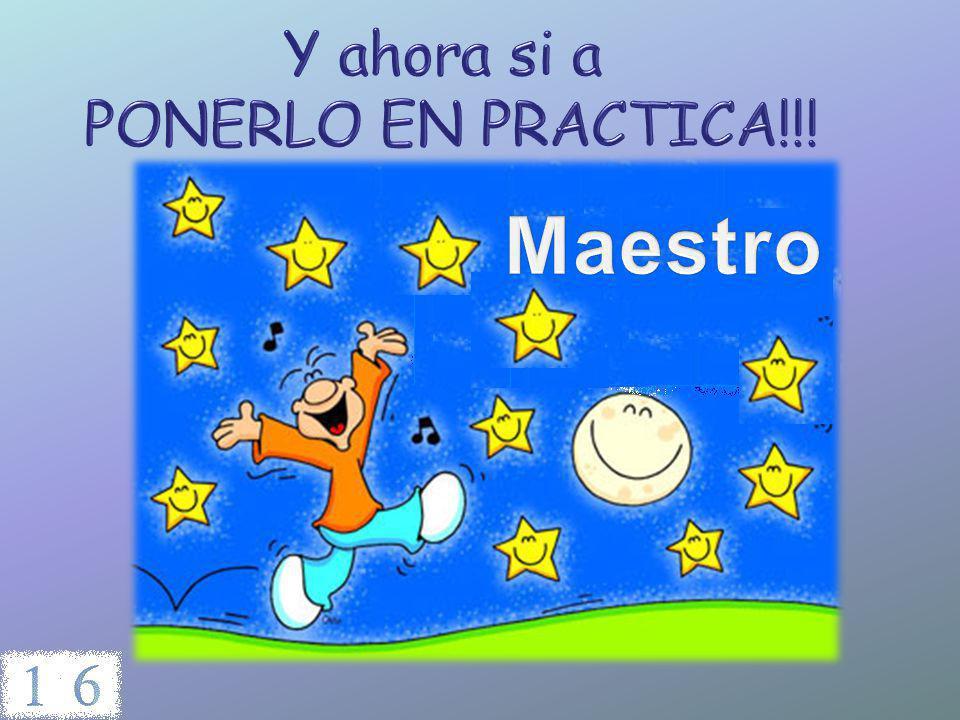 Y ahora si a PONERLO EN PRACTICA!!! Maestro