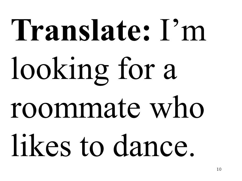 Translate: I'm looking for a roommate who likes to dance.