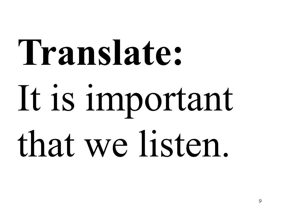 Translate: It is important that we listen.