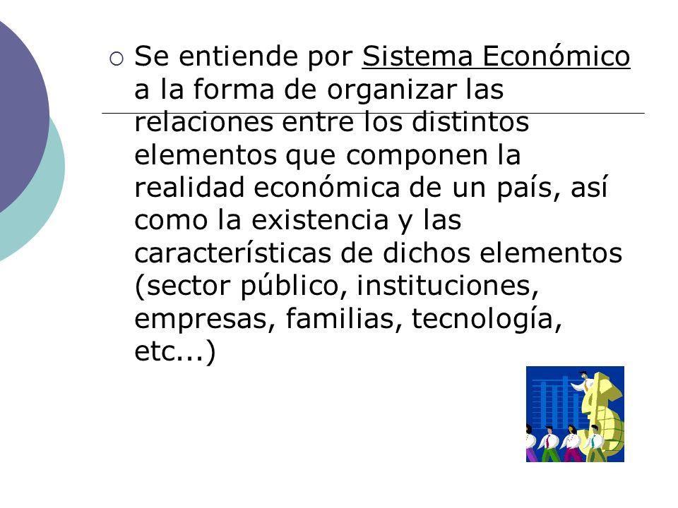 Se entiende por Sistema Económico a la forma de organizar las relaciones entre los distintos elementos que componen la realidad económica de un país, así como la existencia y las características de dichos elementos (sector público, instituciones, empresas, familias, tecnología, etc...)