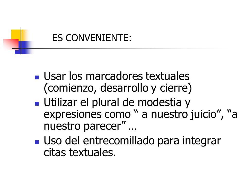 Usar los marcadores textuales (comienzo, desarrollo y cierre)