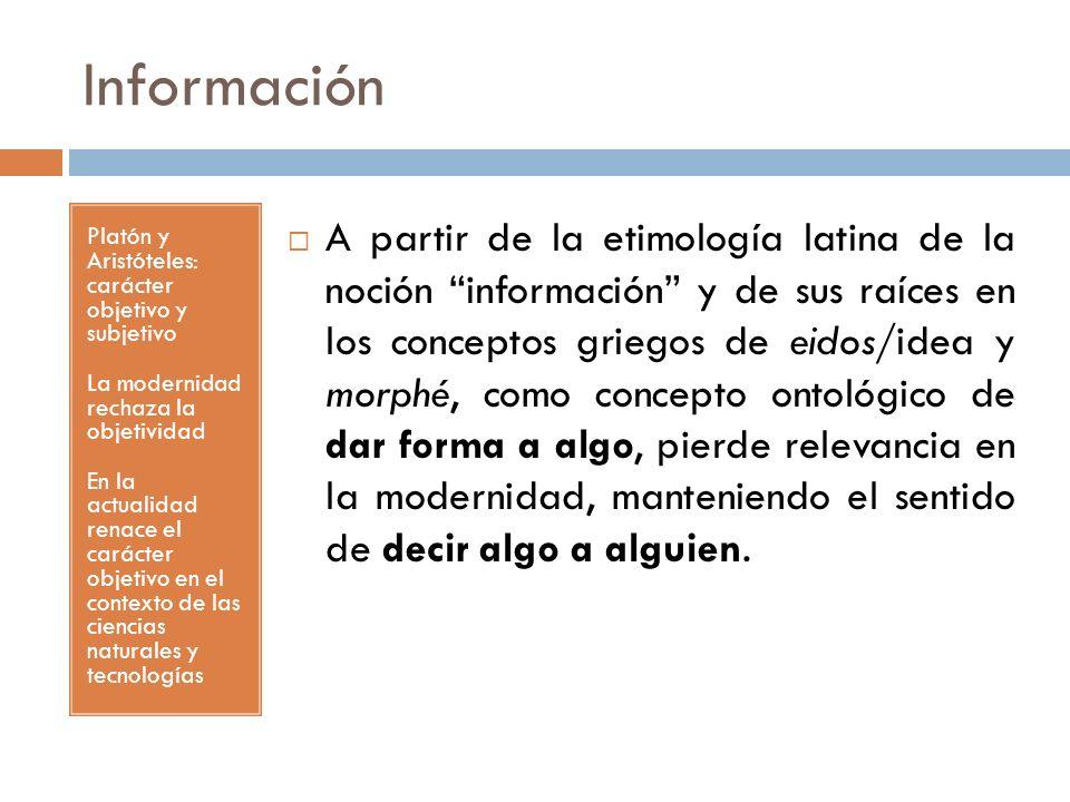 InformaciónPlatón y Aristóteles: carácter objetivo y subjetivo. La modernidad rechaza la objetividad.