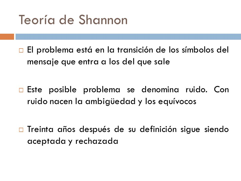 Teoría de Shannon El problema está en la transición de los símbolos del mensaje que entra a los del que sale.