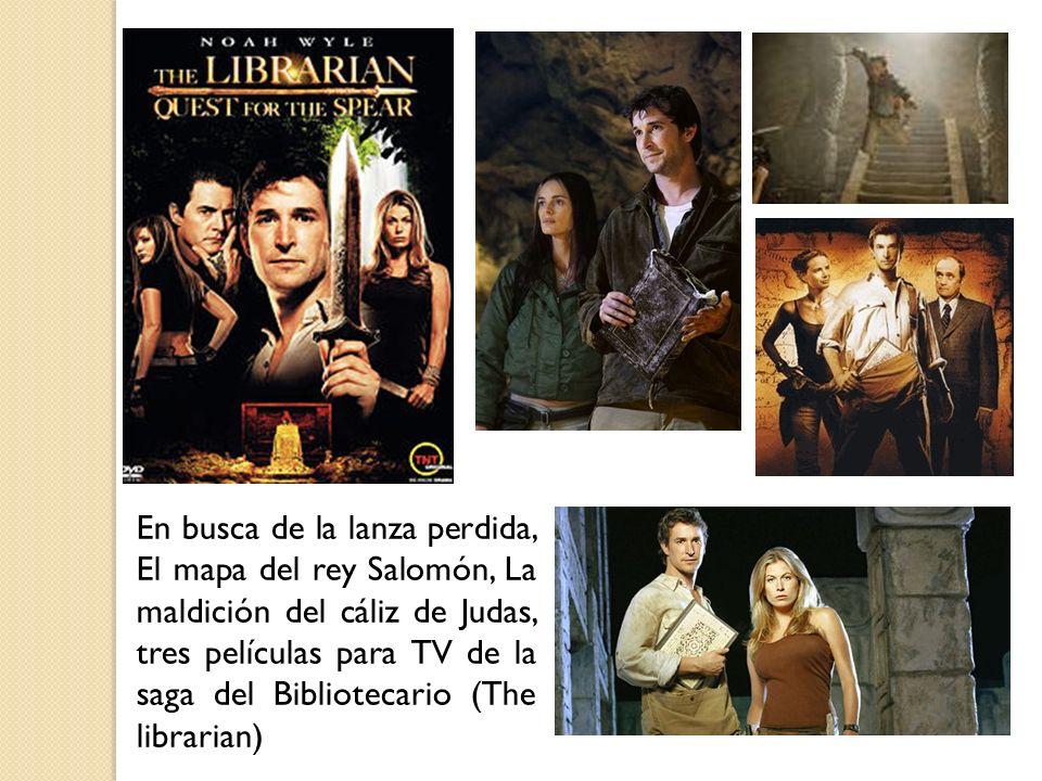 En busca de la lanza perdida, El mapa del rey Salomón, La maldición del cáliz de Judas, tres películas para TV de la saga del Bibliotecario (The librarian)