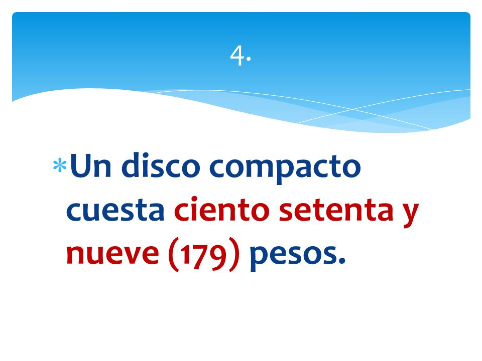 Un disco compacto cuesta ciento setenta y nueve (179) pesos.
