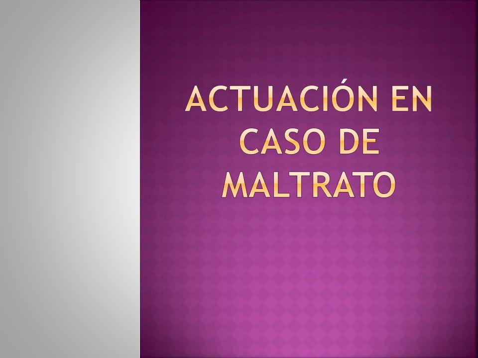 ACTUACIÓN EN CASO DE MALTRATO