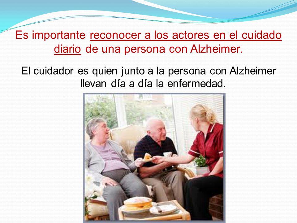 Es importante reconocer a los actores en el cuidado diario de una persona con Alzheimer.