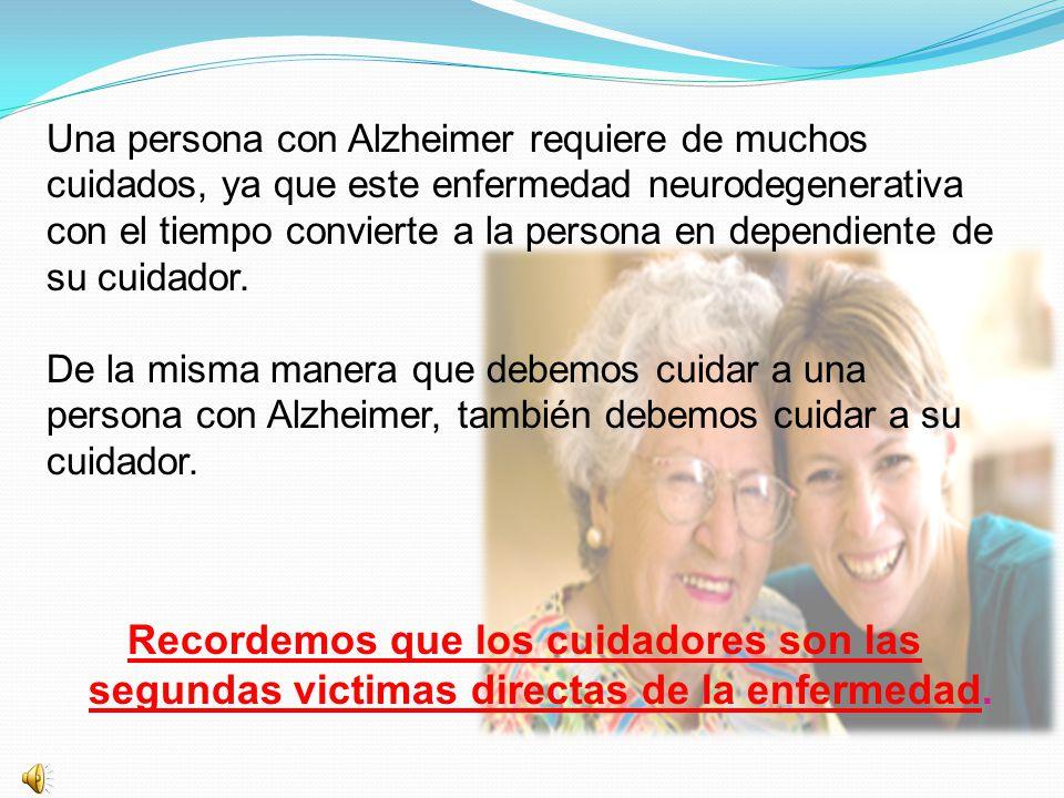 Una persona con Alzheimer requiere de muchos cuidados, ya que este enfermedad neurodegenerativa con el tiempo convierte a la persona en dependiente de su cuidador. De la misma manera que debemos cuidar a una persona con Alzheimer, también debemos cuidar a su cuidador.