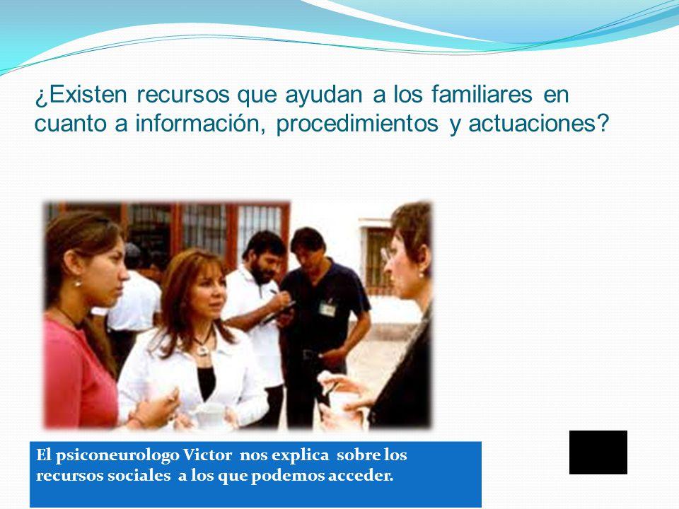 ¿Existen recursos que ayudan a los familiares en cuanto a información, procedimientos y actuaciones