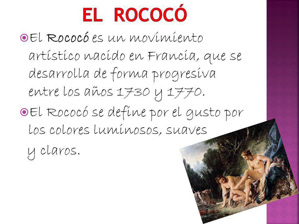 EL rococó El Rococó es un movimiento artístico nacido en Francia, que se desarrolla de forma progresiva entre los años 1730 y 1770.