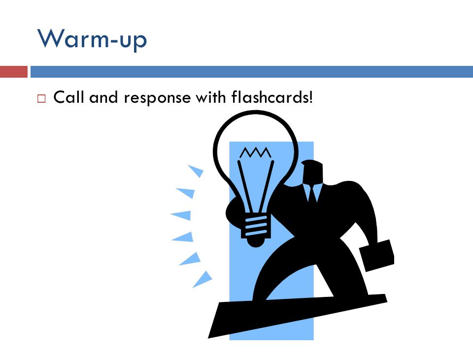 Warm-up Call and response with flashcards!