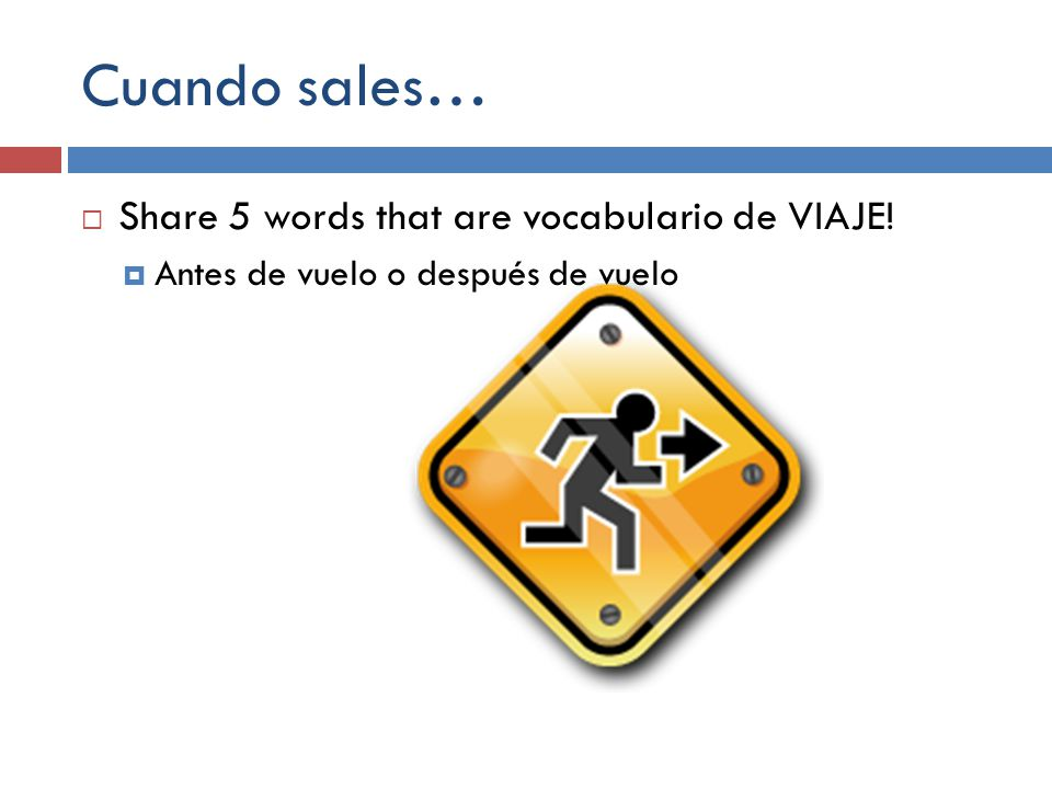 Cuando sales… Share 5 words that are vocabulario de VIAJE!