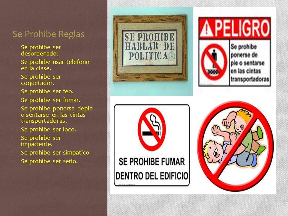 Se Prohibe Reglas Se prohibe ser desordenado.