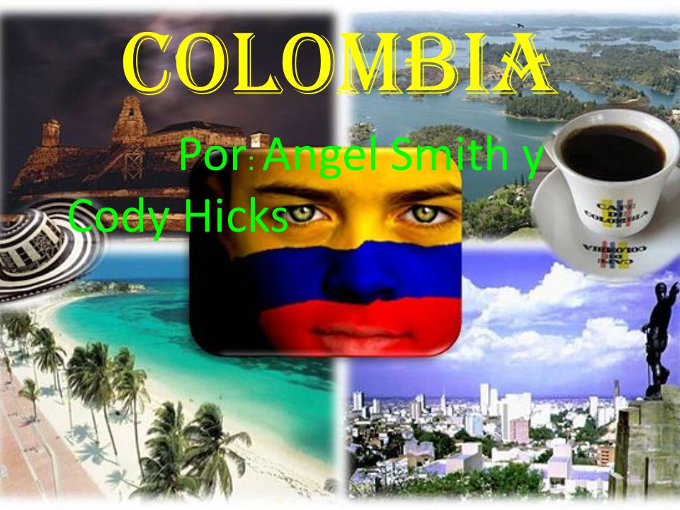 COLOMBIA Por: Angel Smith y Cody Hicks