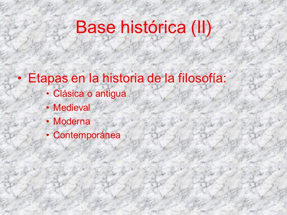 Base histórica (II) Etapas en la historia de la filosofía:
