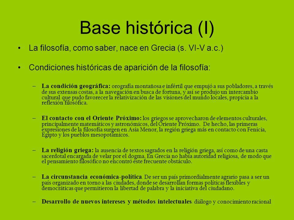 Base histórica (I) La filosofía, como saber, nace en Grecia (s. VI-V a.c.) Condiciones históricas de aparición de la filosofía:
