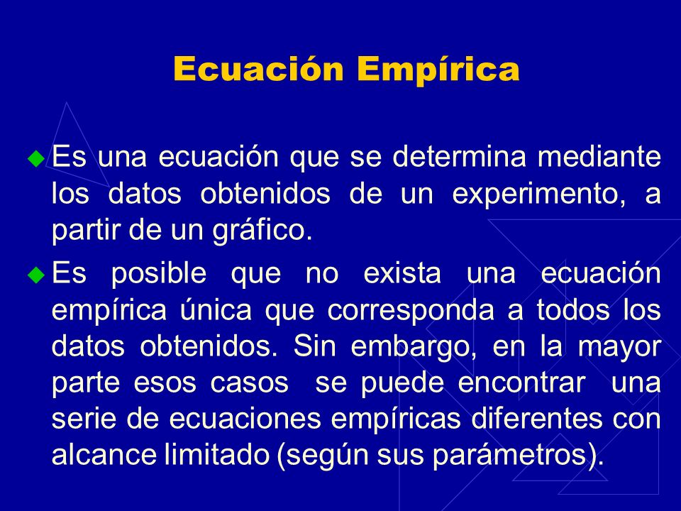 Ecuación EmpíricaEs una ecuación que se determina mediante los datos obtenidos de un experimento, a partir de un gráfico.
