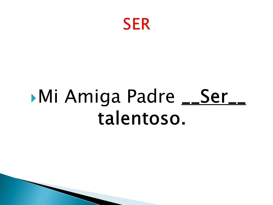 Mi Amiga Padre __Ser__ talentoso.