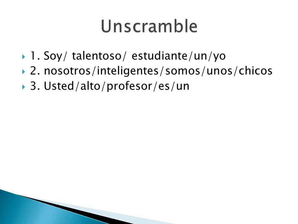 Unscramble 1. Soy/ talentoso/ estudiante/un/yo