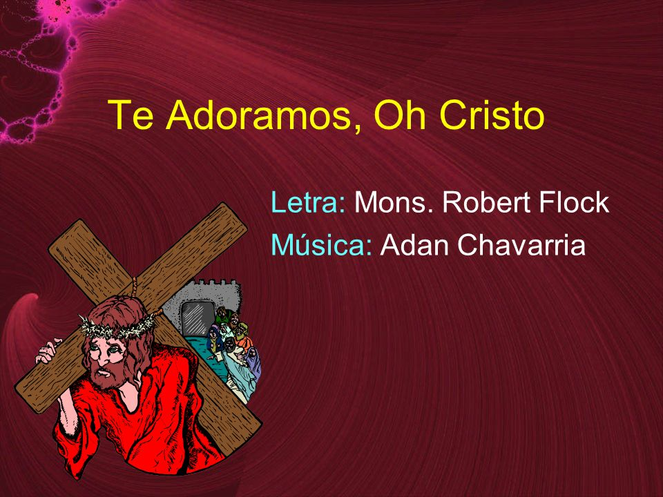 Letra: Mons. Robert Flock Música: Adan Chavarria