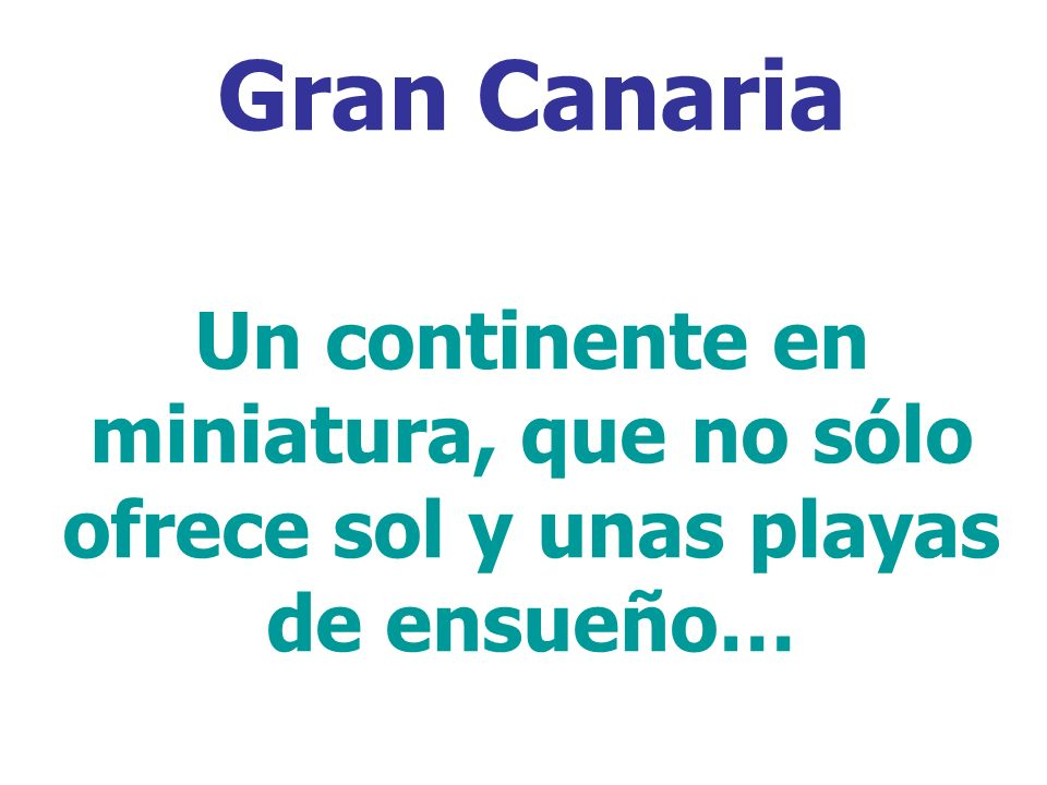 Gran Canaria Un continente en miniatura, que no sólo ofrece sol y unas playas de ensueño…