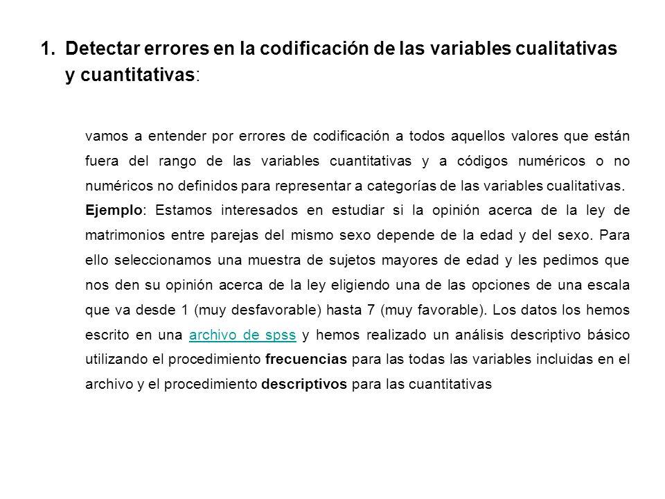 Detectar errores en la codificación de las variables cualitativas y cuantitativas: