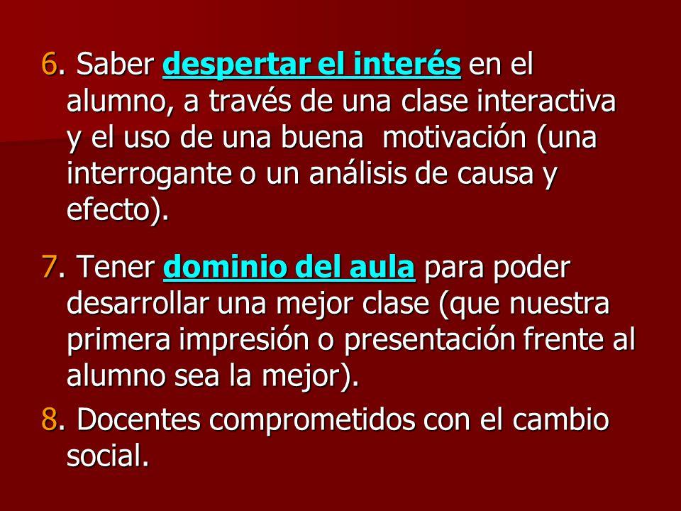6. Saber despertar el interés en el alumno, a través de una clase interactiva y el uso de una buena motivación (una interrogante o un análisis de causa y efecto).