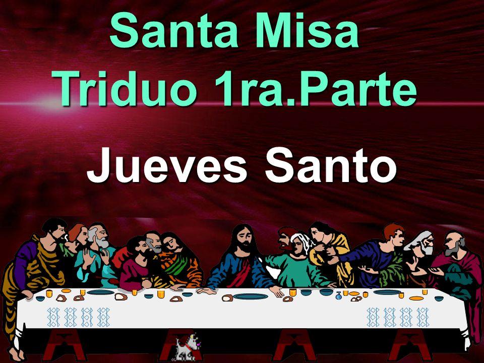 Santa Misa Triduo 1ra.Parte Jueves Santo