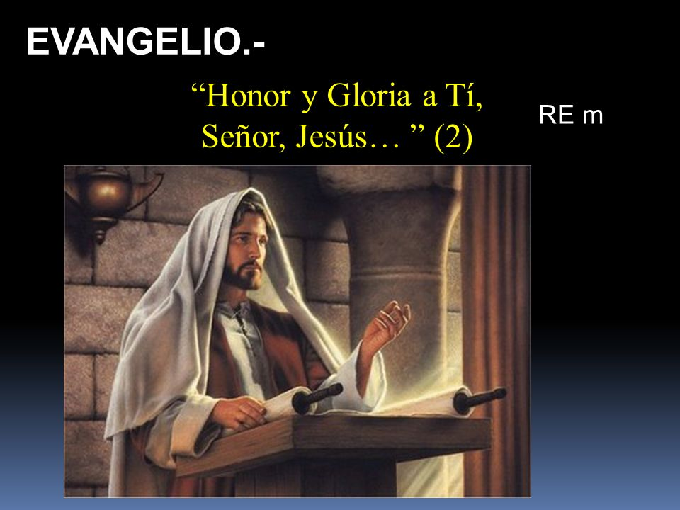EVANGELIO.- Honor y Gloria a Tí, Señor, Jesús… (2) RE m