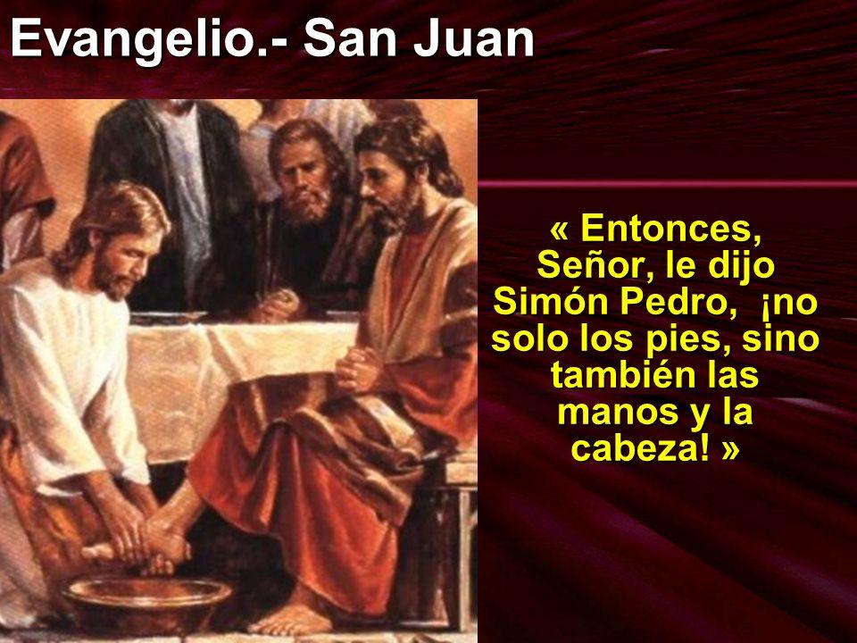 Evangelio.- San Juan« Entonces, Señor, le dijo Simón Pedro, ¡no solo los pies, sino también las manos y la cabeza.