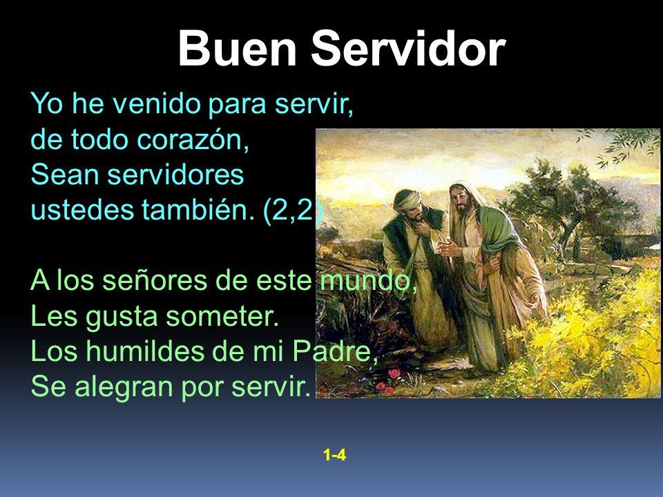 Buen Servidor Yo he venido para servir, de todo corazón,