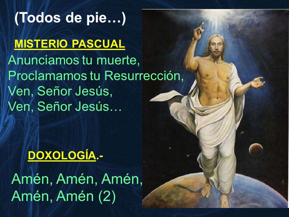 (Todos de pie…) Amén, Amén, Amén, Amén, Amén (2) Anunciamos tu muerte,