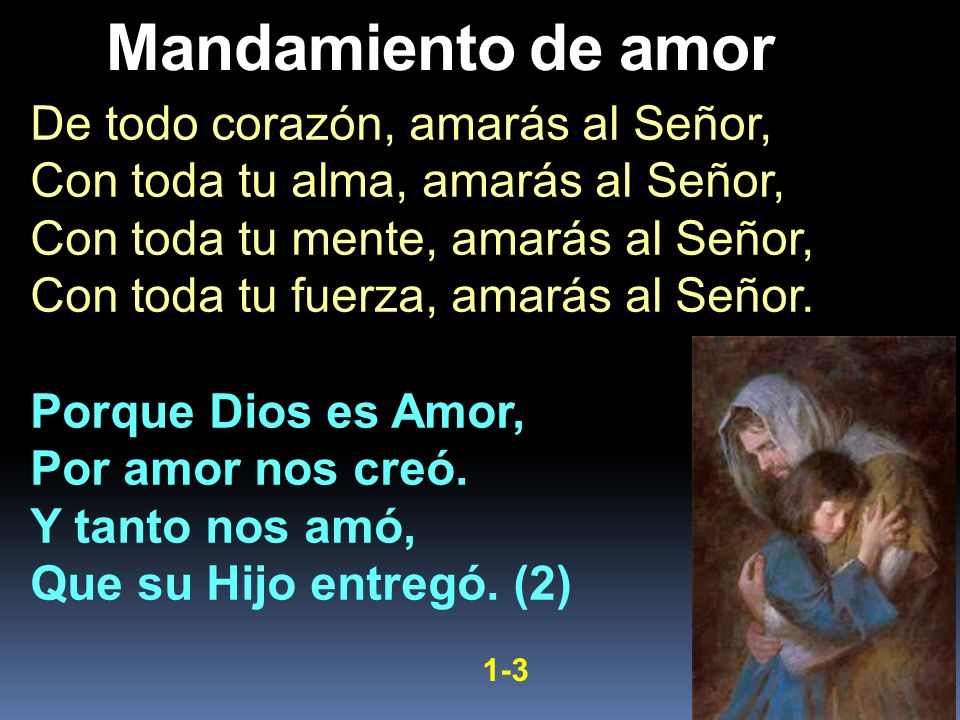 Mandamiento de amor De todo corazón, amarás al Señor,