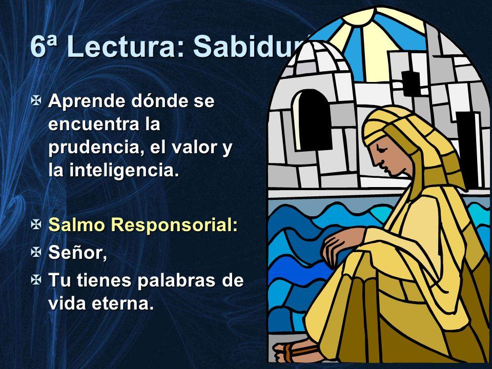 6ª Lectura: Sabiduría Aprende dónde se encuentra la prudencia, el valor y la inteligencia. Salmo Responsorial: