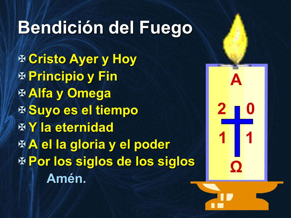 Bendición del Fuego A 1 1 Ω Cristo Ayer y Hoy Principio y Fin