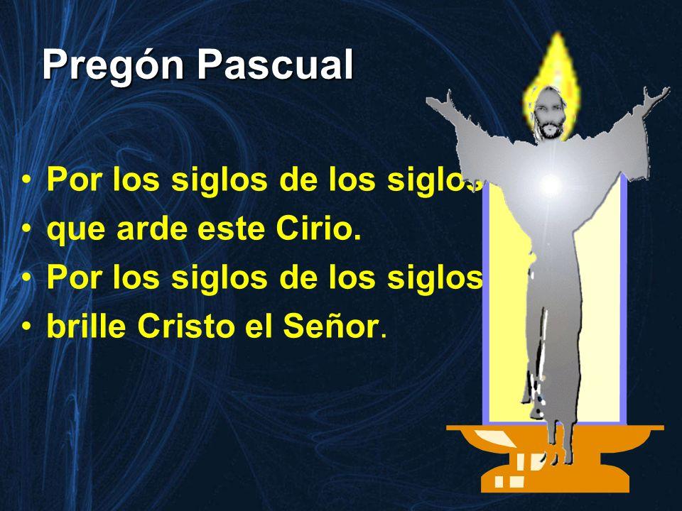 Pregón Pascual Por los siglos de los siglos, que arde este Cirio.