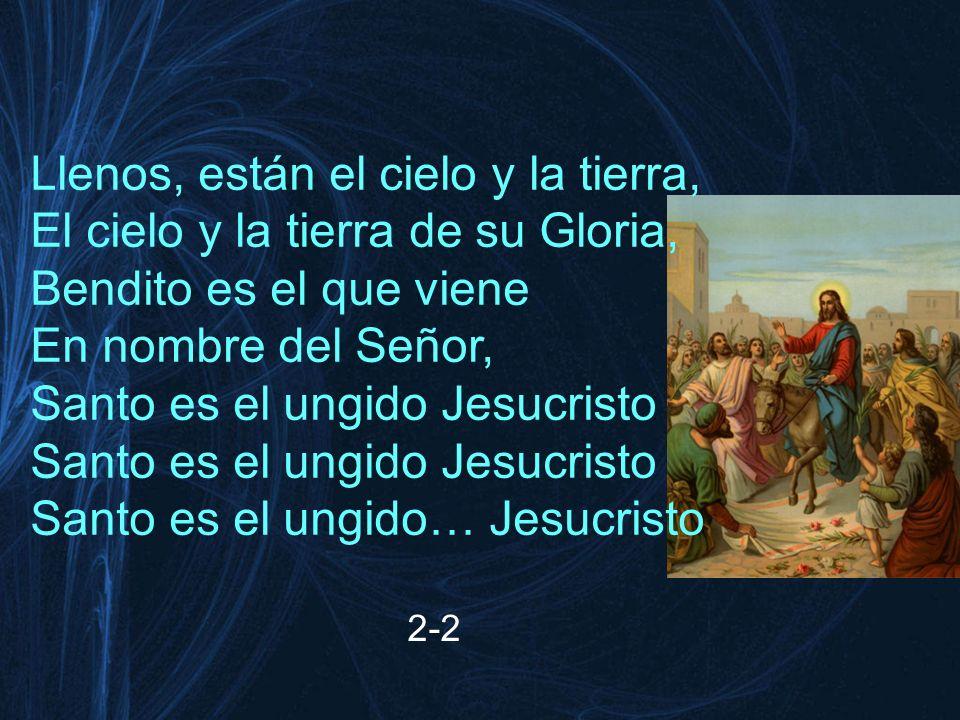 Llenos, están el cielo y la tierra, El cielo y la tierra de su Gloria,