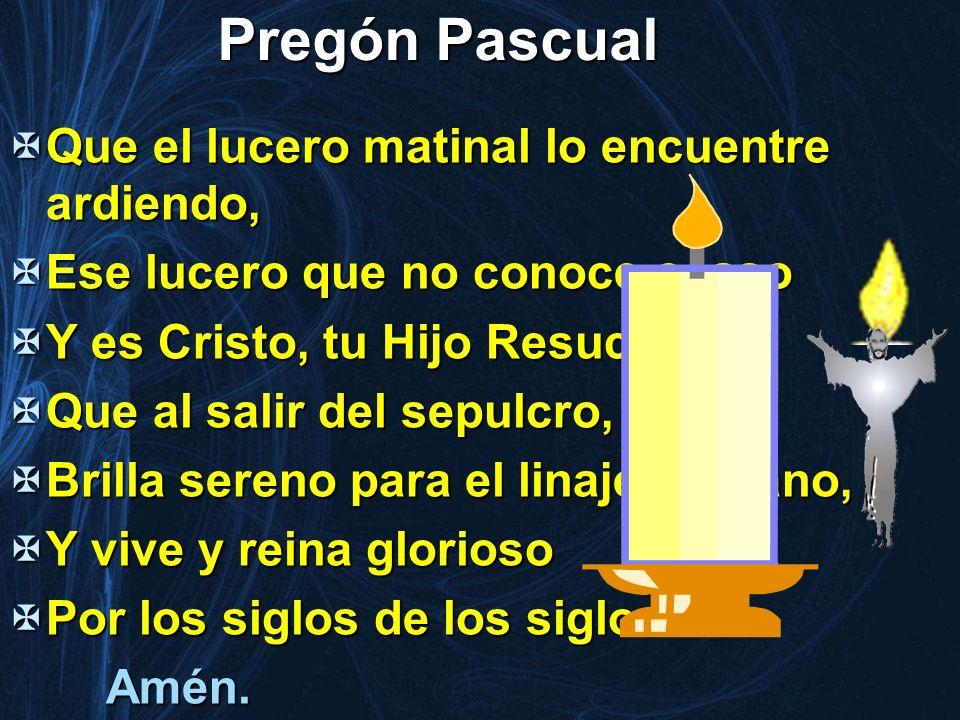 Pregón Pascual Que el lucero matinal lo encuentre ardiendo,