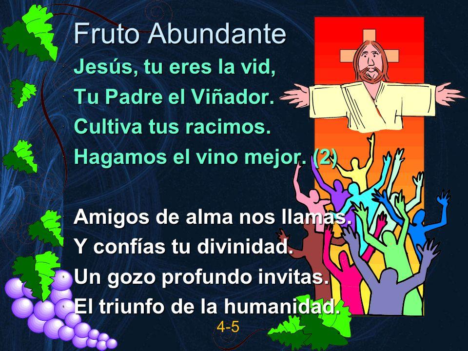 Fruto Abundante Jesús, tu eres la vid, Tu Padre el Viñador.