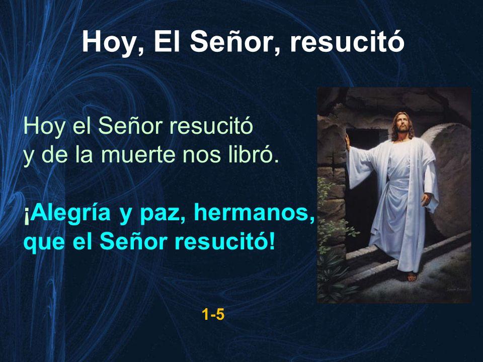 Hoy, El Señor, resucitó Hoy el Señor resucitó